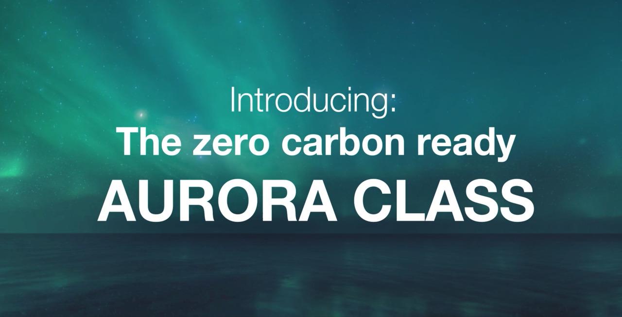 Introducing: The zero carbon ready Aurora Class, Video