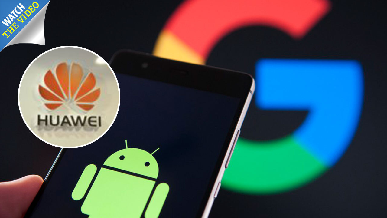 Google 'blocks Huawei from using Gmail and Maps on its Android